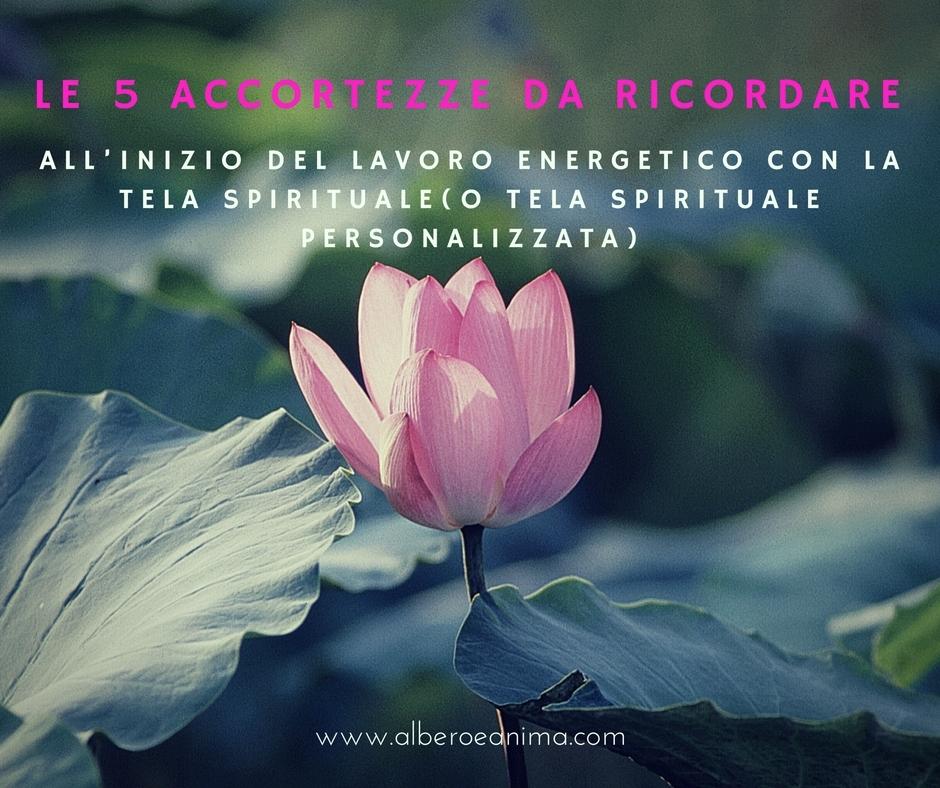 Le  5 accortezze da ricordare, all'inizio del lavoro energetico con la Tela Spirituale (o Tela Spirituale Personalizzata)