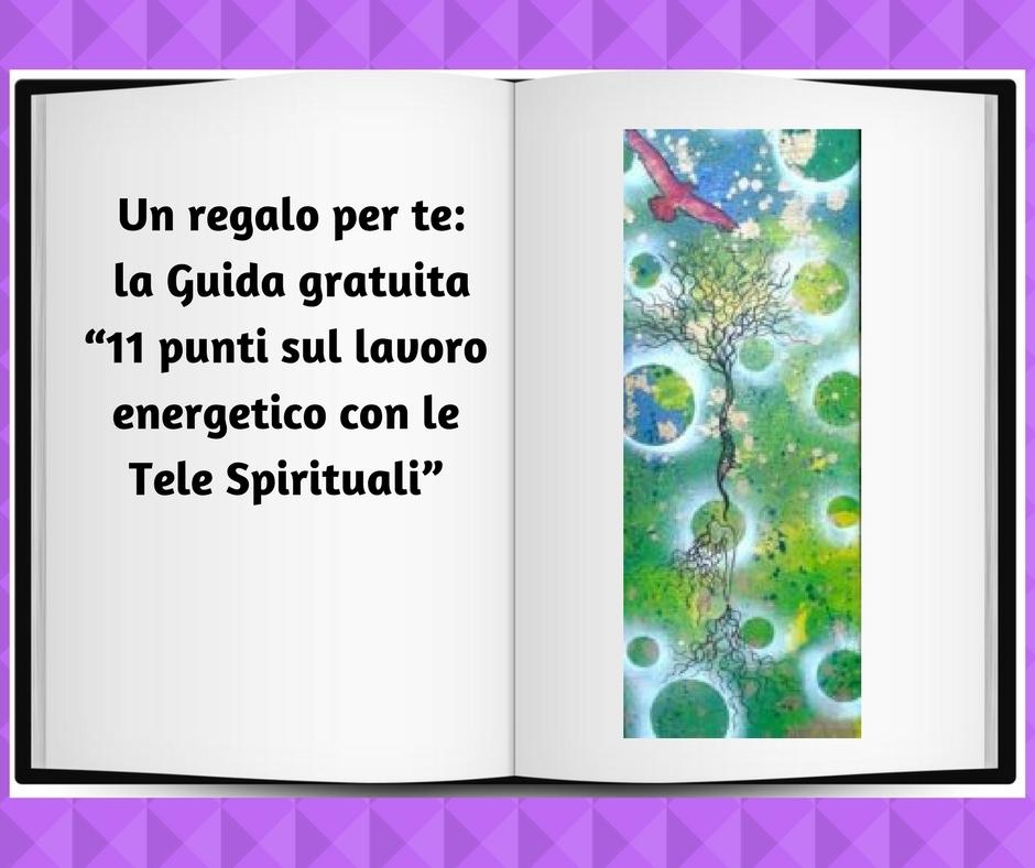 """// Un regalo per te: la Guida gratuita """"11 punti sul lavoro energetico con le Tele Spirituali""""//"""